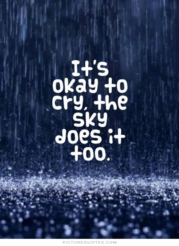 its-okay-to-cry-the-sky-does-it-too-quote-1