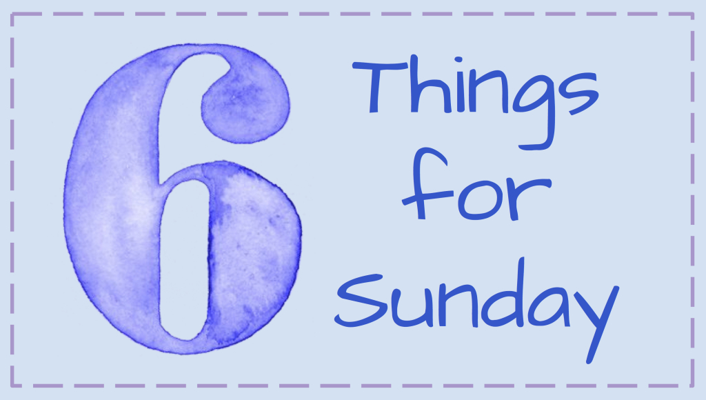 Copy of six things for sunday