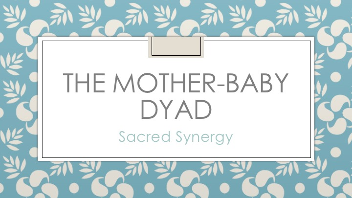 The Mother-Baby Dyad- Sacred Synergy